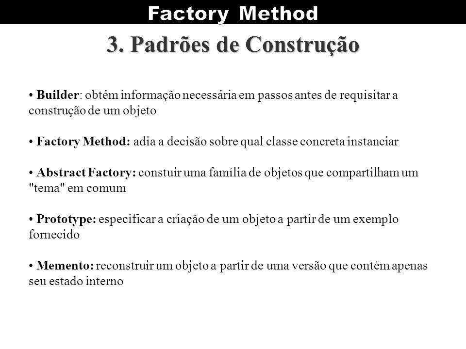 3. Padrões de Construção • Builder: obtém informação necessária em passos antes de requisitar a construção de um objeto.