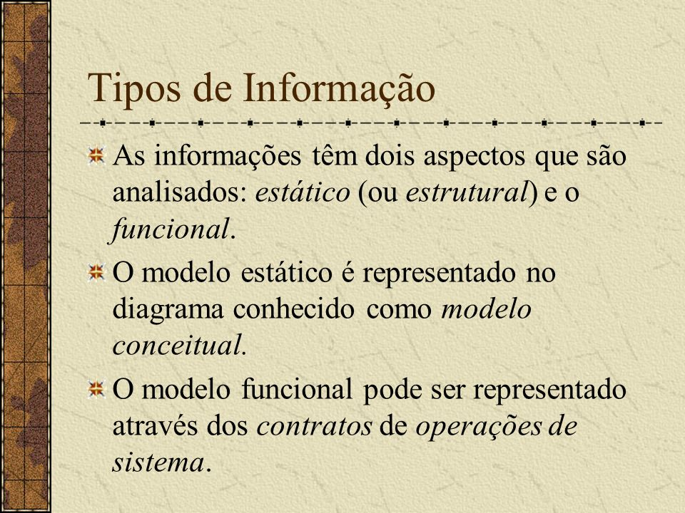 Tipos de Informação As informações têm dois aspectos que são analisados: estático (ou estrutural) e o funcional.