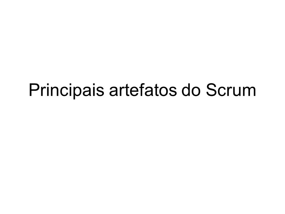 Principais artefatos do Scrum
