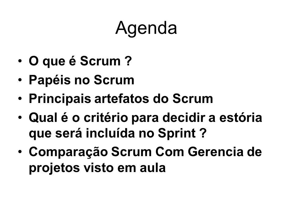 Agenda O que é Scrum Papéis no Scrum Principais artefatos do Scrum