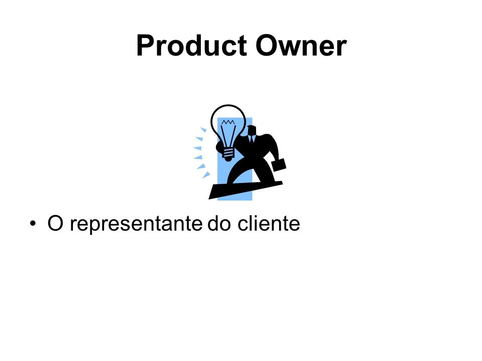 Product Owner O representante do cliente