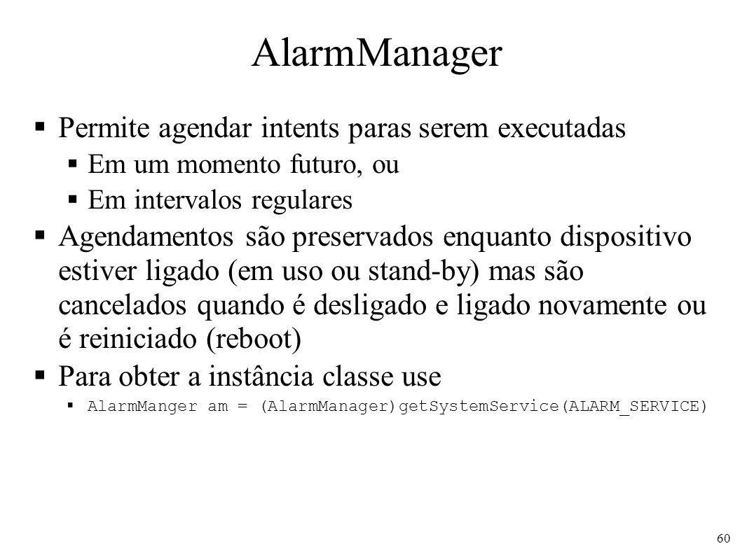 AlarmManager Permite agendar intents paras serem executadas
