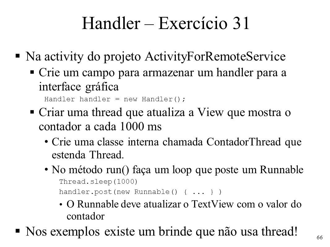 Handler – Exercício 31 Na activity do projeto ActivityForRemoteService
