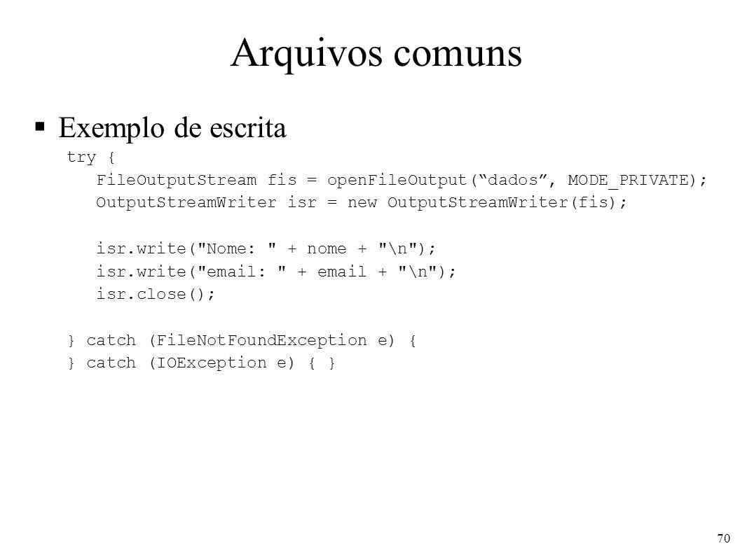 Arquivos comuns Exemplo de escrita try {
