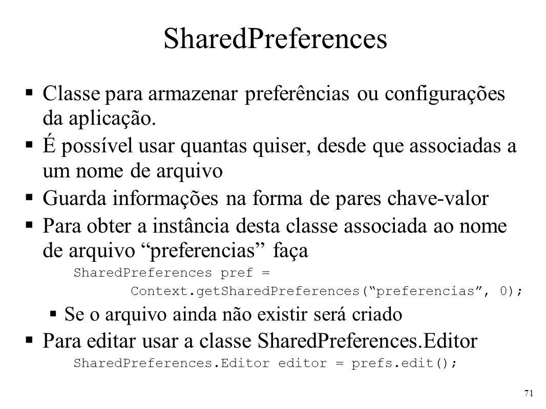 SharedPreferencesClasse para armazenar preferências ou configurações da aplicação.