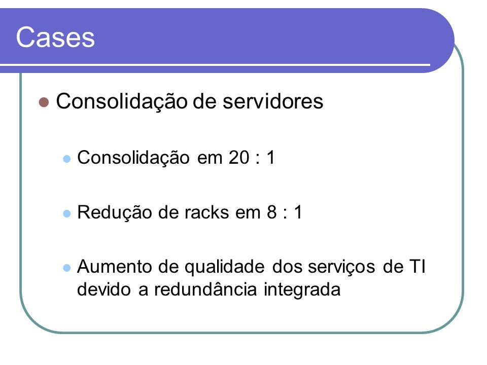 Cases Consolidação de servidores Consolidação em 20 : 1