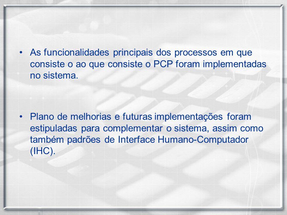 As funcionalidades principais dos processos em que consiste o ao que consiste o PCP foram implementadas no sistema.