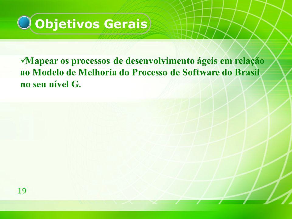 Objetivos Gerais Mapear os processos de desenvolvimento ágeis em relação ao Modelo de Melhoria do Processo de Software do Brasil no seu nível G.