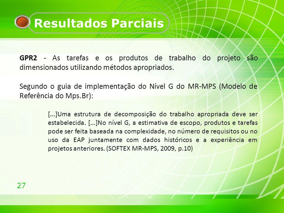 Resultados Parciais GPR2 - As tarefas e os produtos de trabalho do projeto são dimensionados utilizando métodos apropriados.