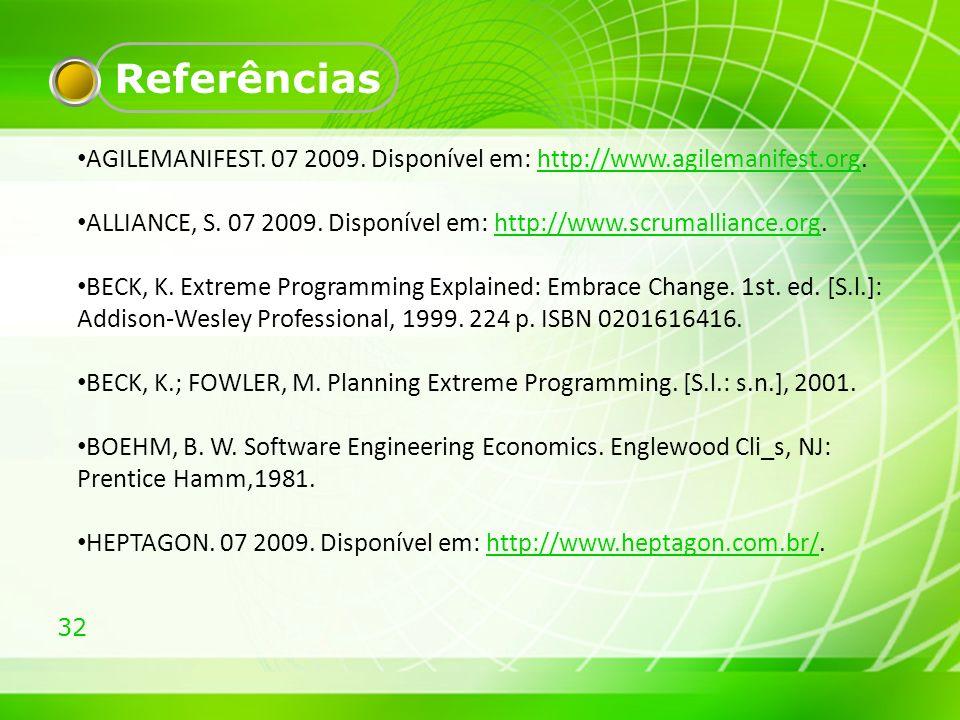 Referências AGILEMANIFEST. 07 2009. Disponível em: http://www.agilemanifest.org. ALLIANCE, S. 07 2009. Disponível em: http://www.scrumalliance.org.