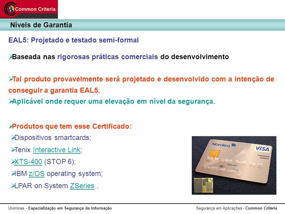 Níveis de Garantia EAL5: Projetado e testado semi-formal. Baseada nas rigorosas práticas comerciais do desenvolvimento.