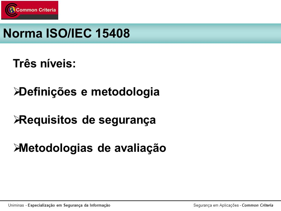 Norma ISO/IEC 15408 Três níveis: Definições e metodologia