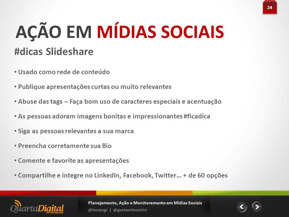 AÇÃO EM MÍDIAS SOCIAIS #dicas Slideshare Usado como rede de conteúdo