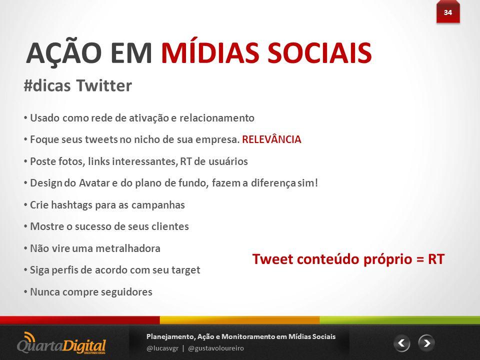 AÇÃO EM MÍDIAS SOCIAIS #dicas Twitter Tweet conteúdo próprio = RT