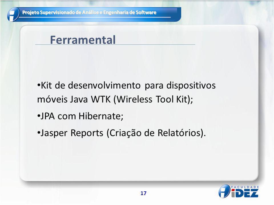 Ferramental Kit de desenvolvimento para dispositivos móveis Java WTK (Wireless Tool Kit); JPA com Hibernate;