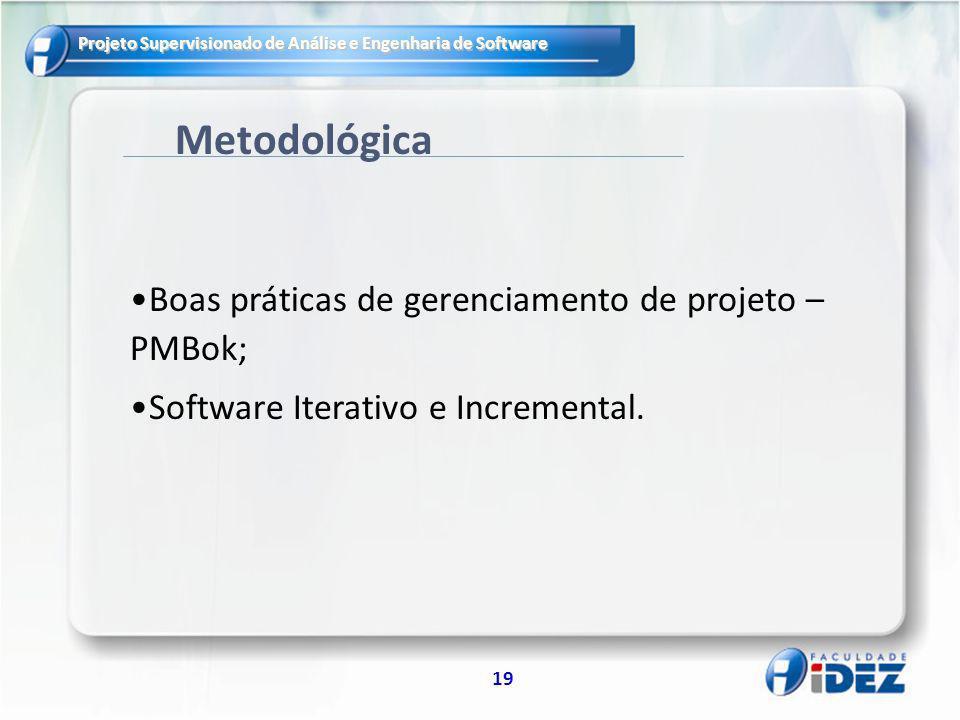 Metodológica Boas práticas de gerenciamento de projeto – PMBok;