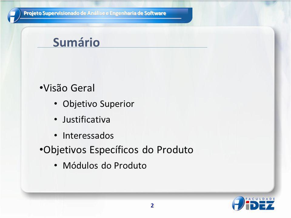 Sumário Visão Geral Objetivos Específicos do Produto Objetivo Superior