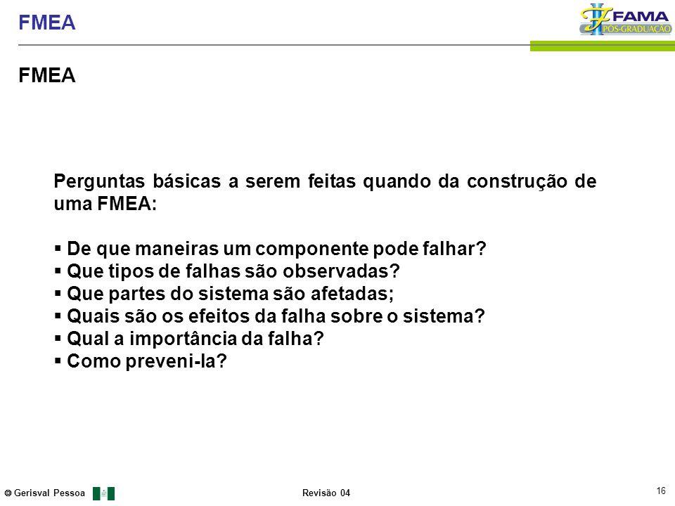 FMEA Perguntas básicas a serem feitas quando da construção de uma FMEA: De que maneiras um componente pode falhar