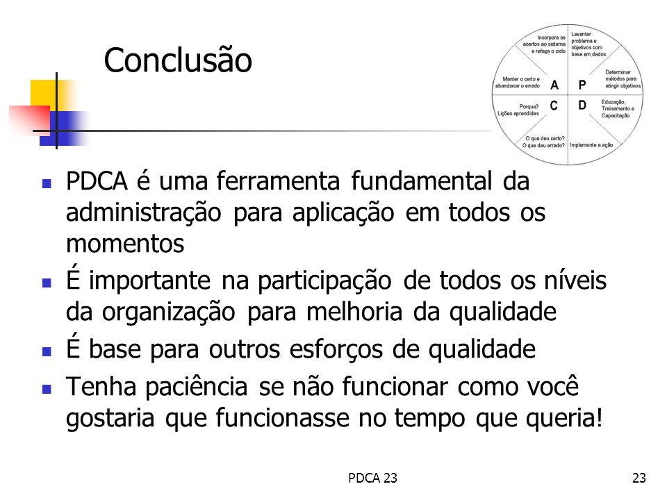 Conclusão PDCA é uma ferramenta fundamental da administração para aplicação em todos os momentos.