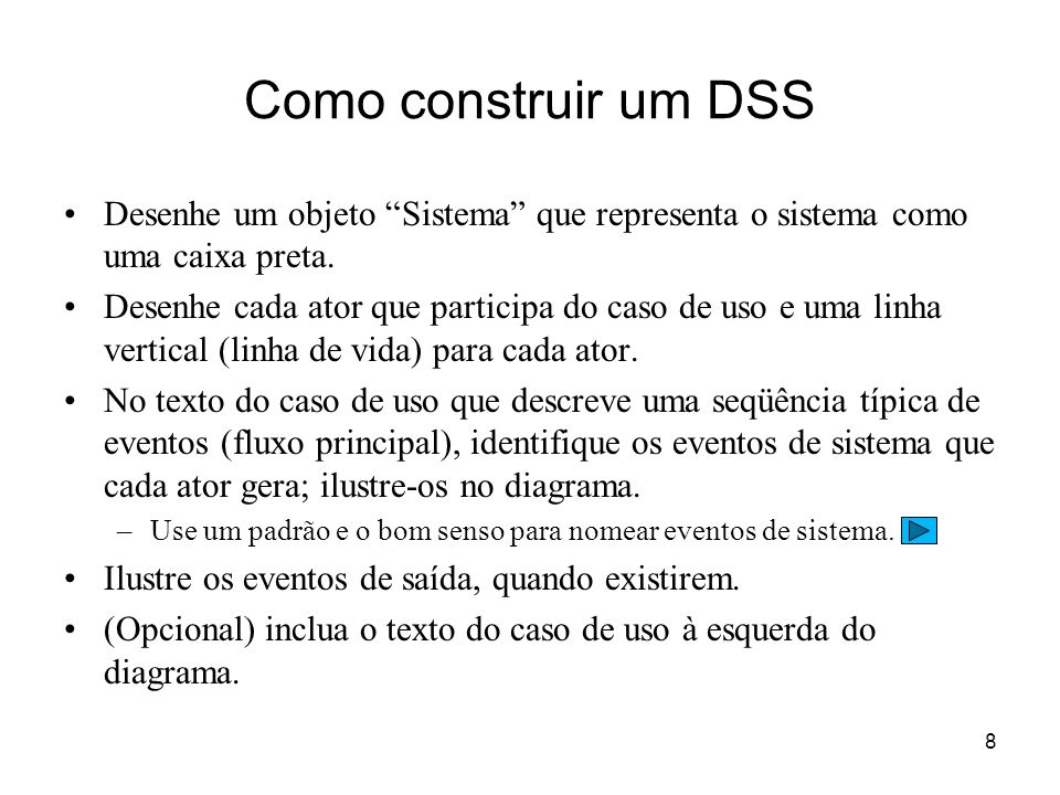 Como construir um DSS Desenhe um objeto Sistema que representa o sistema como uma caixa preta.