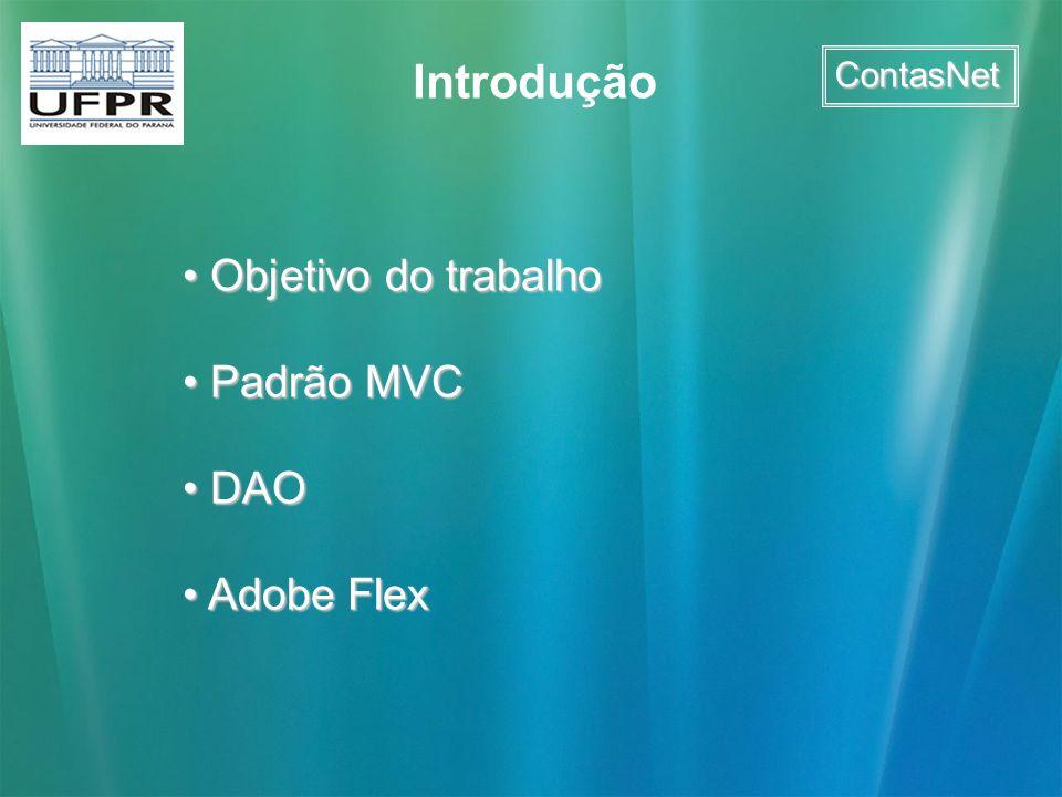 Introdução ContasNet Objetivo do trabalho Padrão MVC DAO Adobe Flex