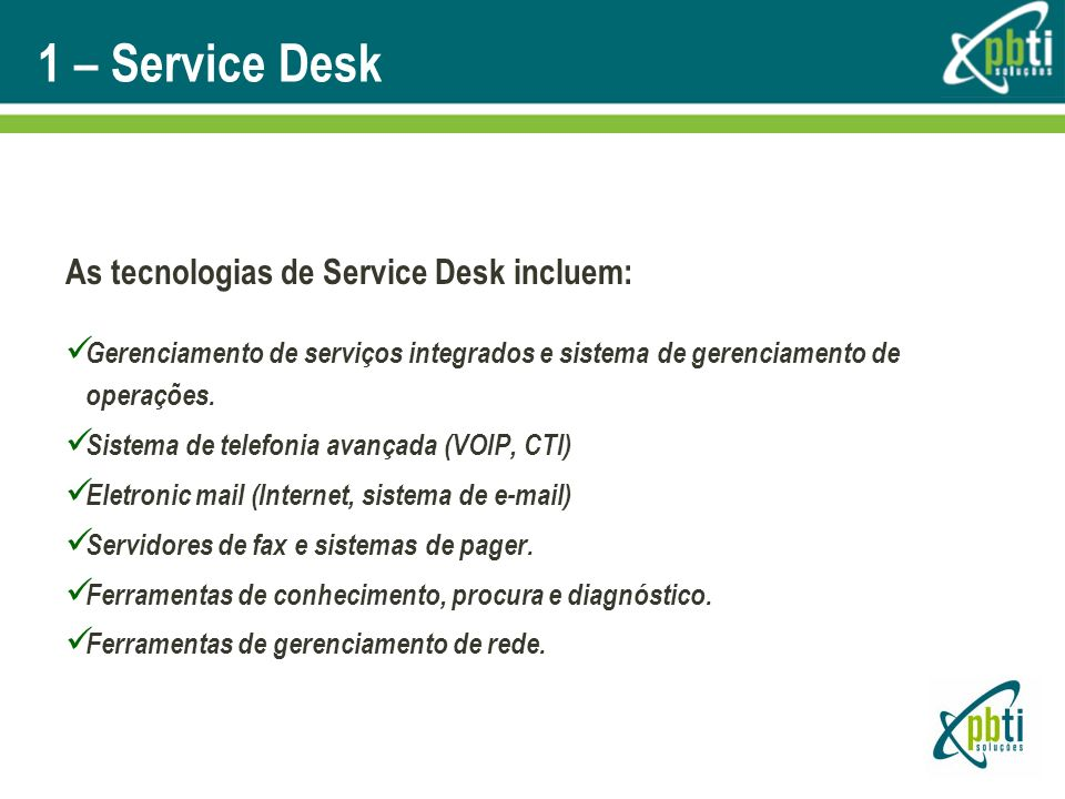 1 – Service Desk As tecnologias de Service Desk incluem: