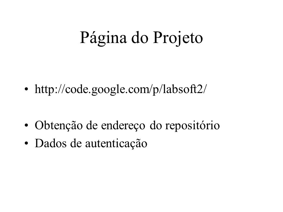Página do Projeto http://code.google.com/p/labsoft2/