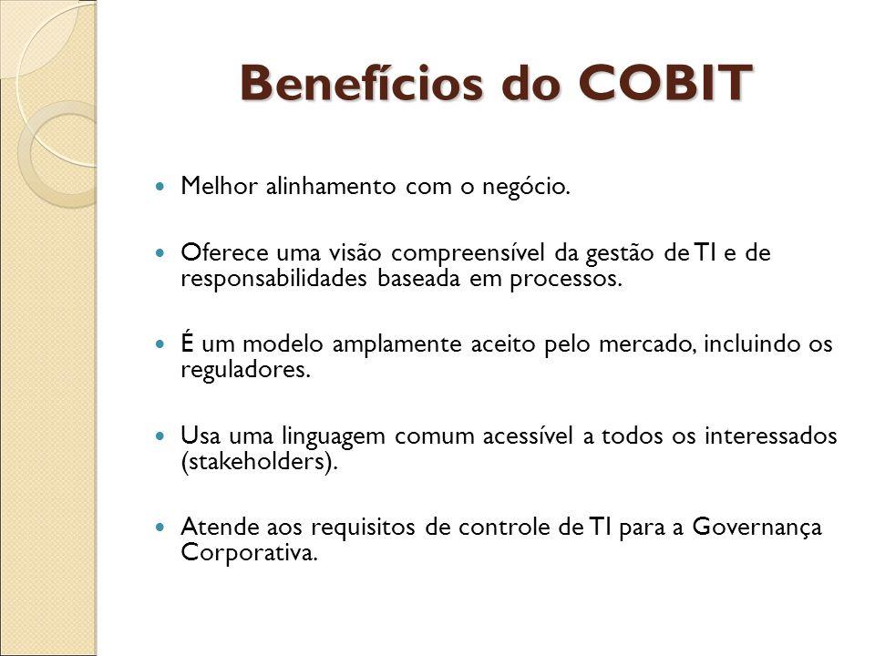 Benefícios do COBIT Melhor alinhamento com o negócio.