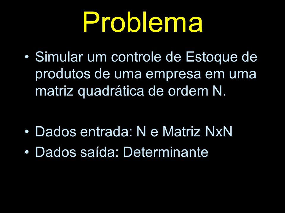 ProblemaSimular um controle de Estoque de produtos de uma empresa em uma matriz quadrática de ordem N.