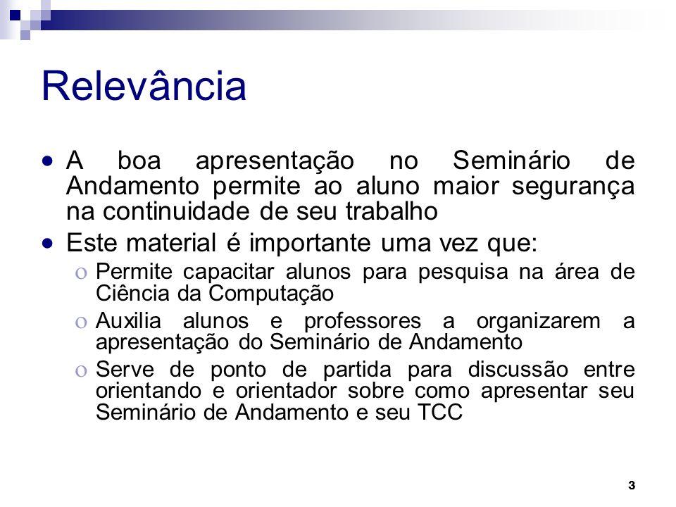 Relevância A boa apresentação no Seminário de Andamento permite ao aluno maior segurança na continuidade de seu trabalho.