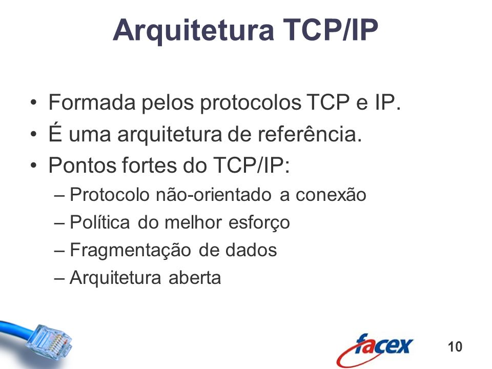 Arquitetura TCP/IP Formada pelos protocolos TCP e IP.