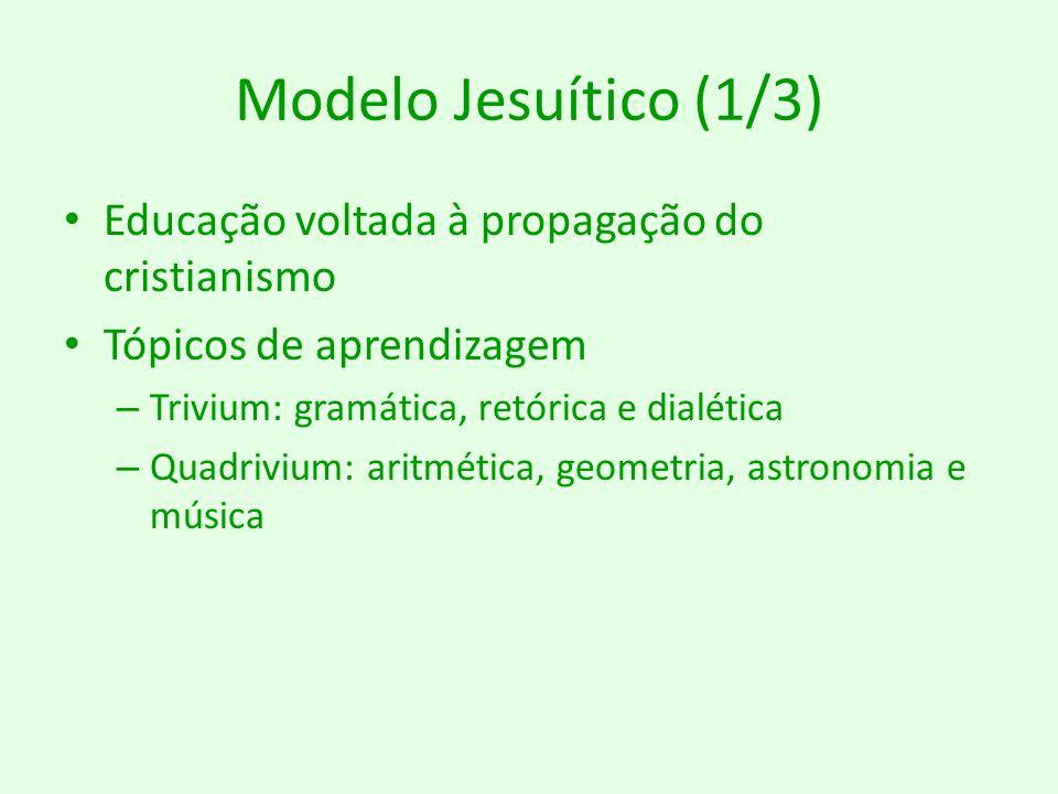 Modelo Jesuítico (1/3) Educação voltada à propagação do cristianismo