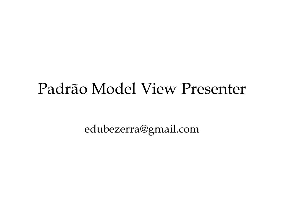 Padrão Model View Presenter