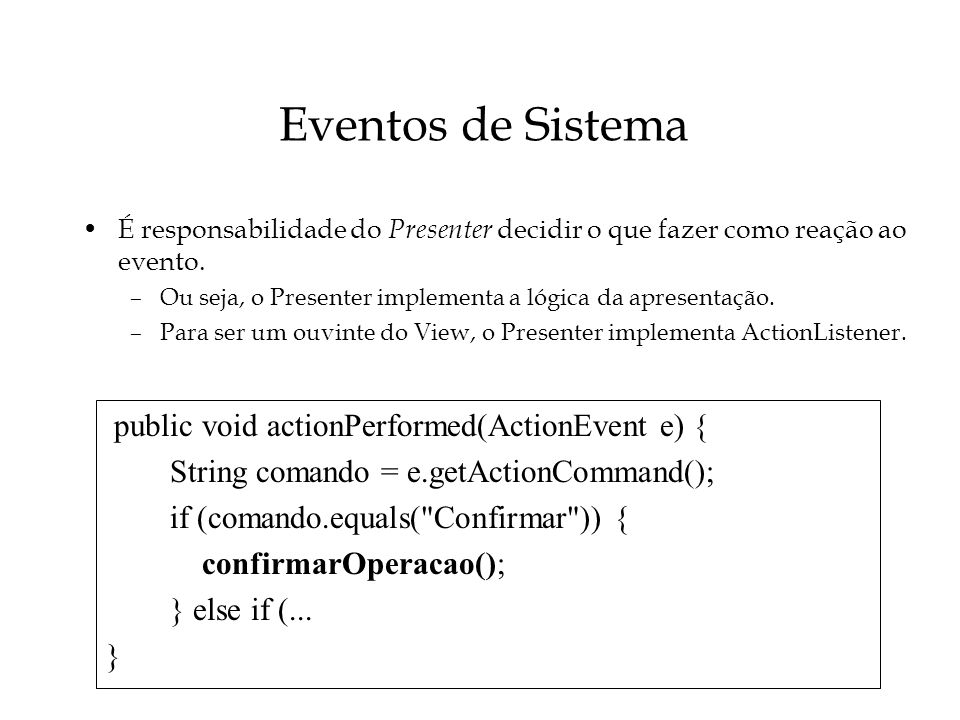 Eventos de Sistema public void actionPerformed(ActionEvent e) {