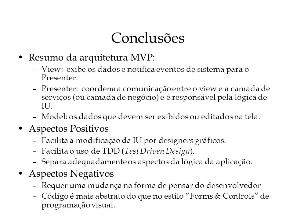 Conclusões Resumo da arquitetura MVP: Aspectos Positivos
