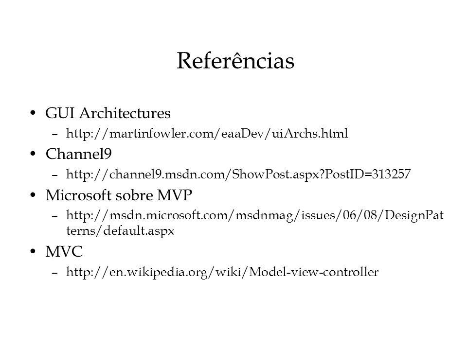 Referências GUI Architectures Channel9 Microsoft sobre MVP MVC