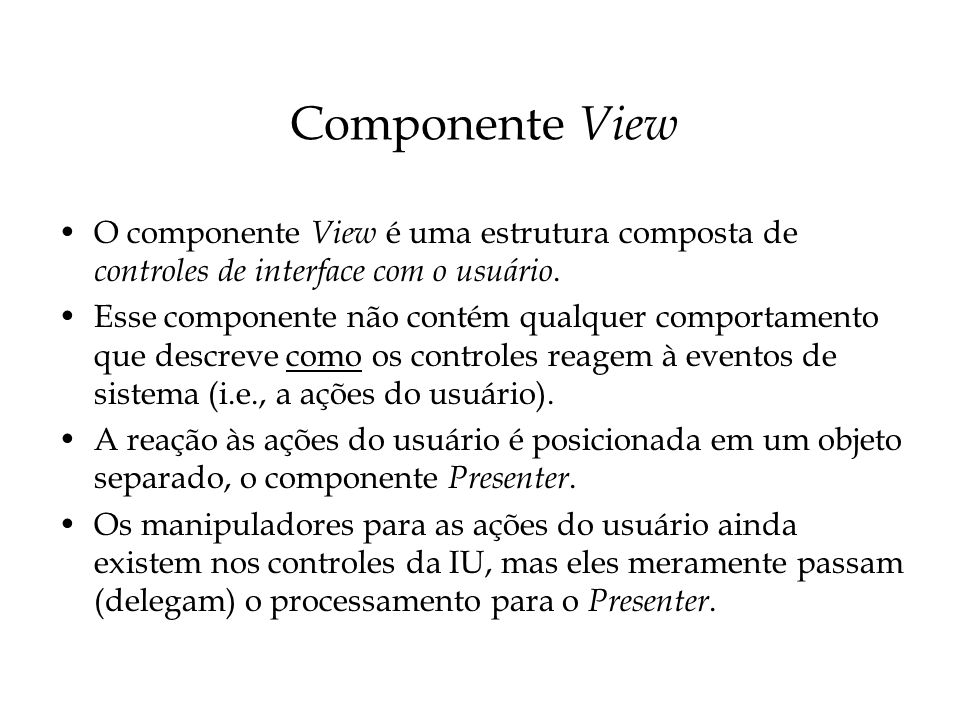 Componente View O componente View é uma estrutura composta de controles de interface com o usuário.