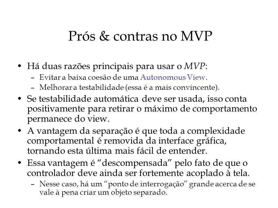 Prós & contras no MVP Há duas razões principais para usar o MVP: