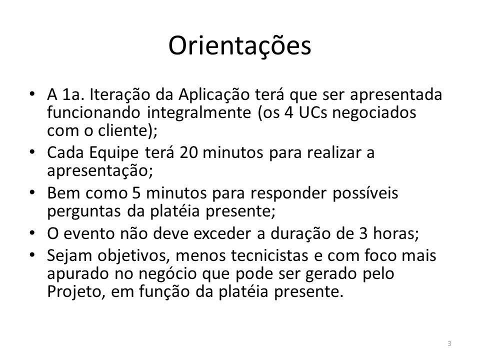 Orientações A 1a. Iteração da Aplicação terá que ser apresentada funcionando integralmente (os 4 UCs negociados com o cliente);