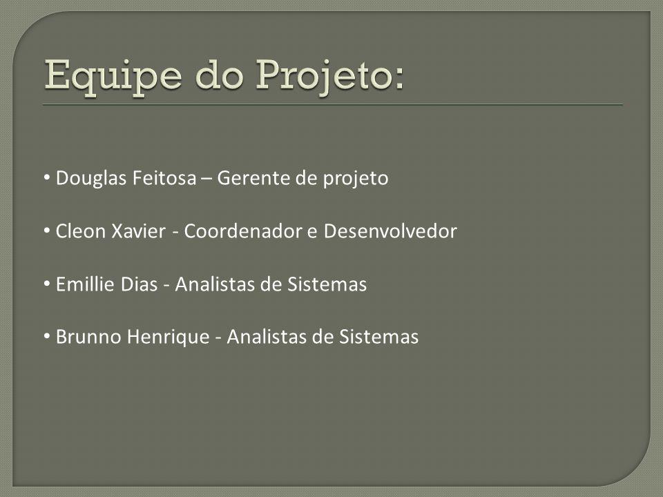 Equipe do Projeto: Douglas Feitosa – Gerente de projeto