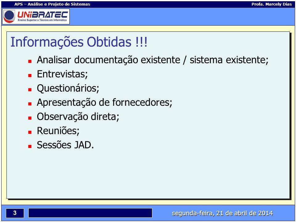Informações Obtidas !!! Analisar documentação existente / sistema existente; Entrevistas; Questionários;