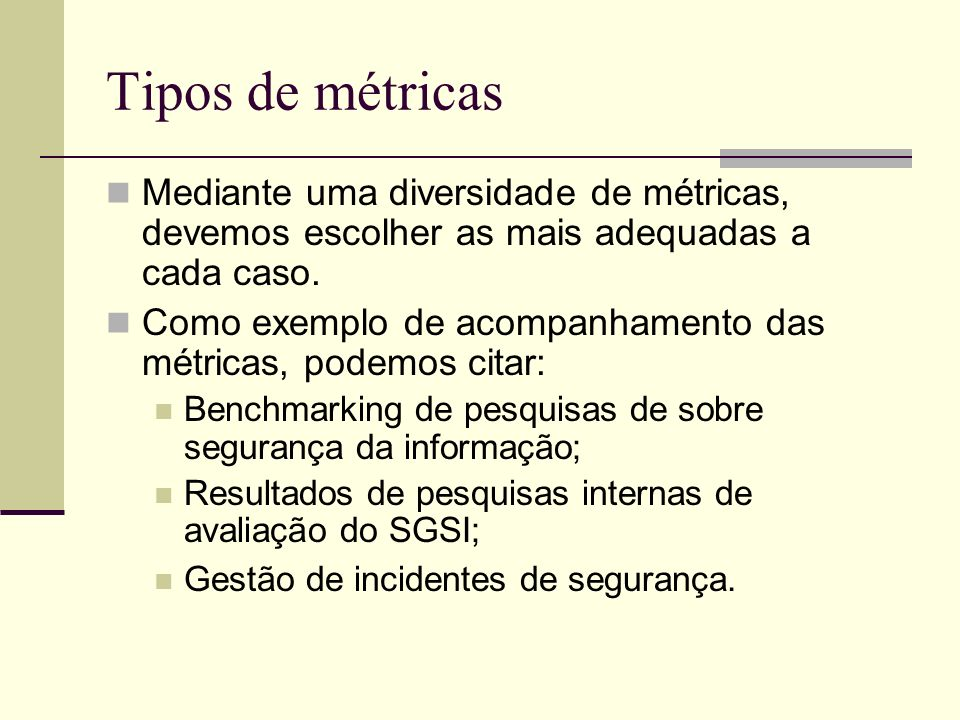 Tipos de métricasMediante uma diversidade de métricas, devemos escolher as mais adequadas a cada caso.