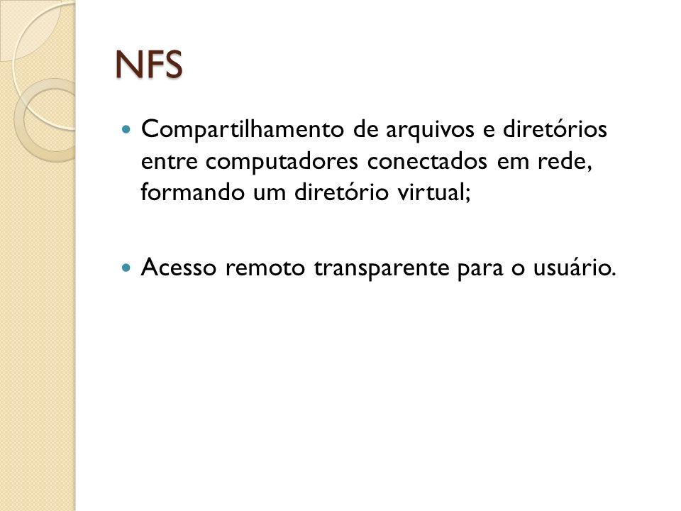 NFS Compartilhamento de arquivos e diretórios entre computadores conectados em rede, formando um diretório virtual;