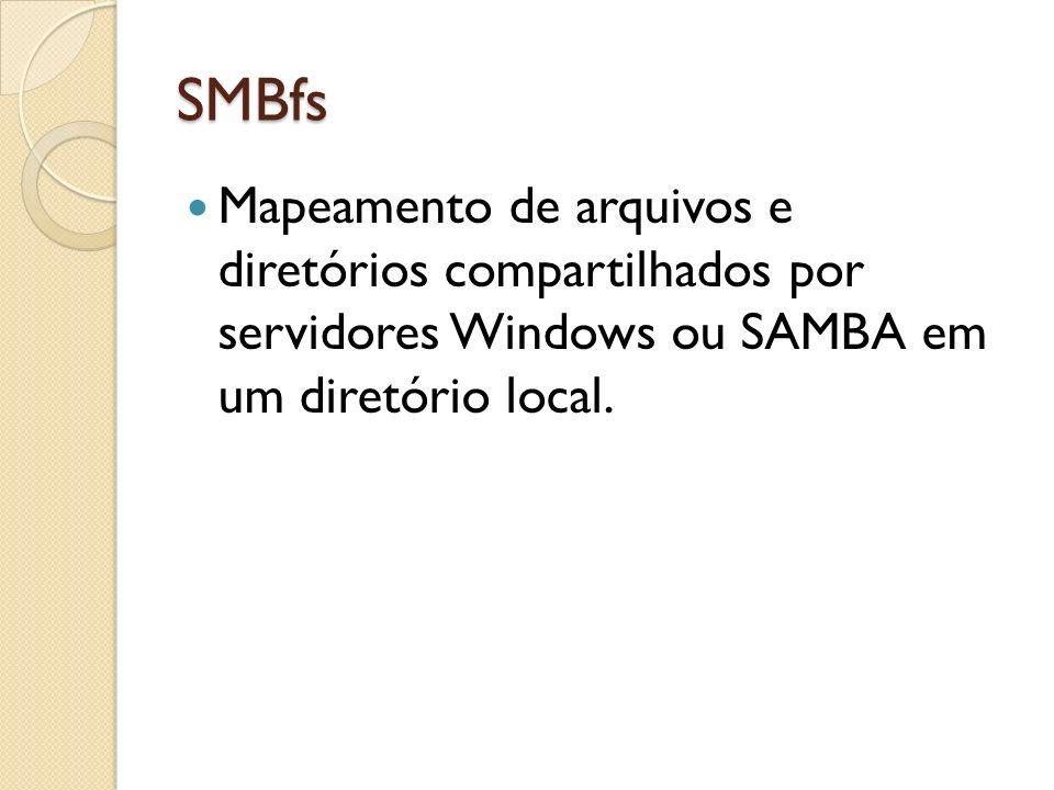 SMBfs Mapeamento de arquivos e diretórios compartilhados por servidores Windows ou SAMBA em um diretório local.