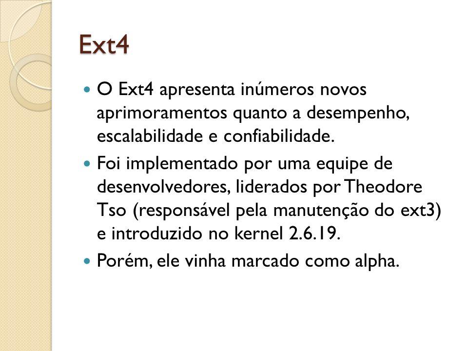 Ext4 O Ext4 apresenta inúmeros novos aprimoramentos quanto a desempenho, escalabilidade e confiabilidade.