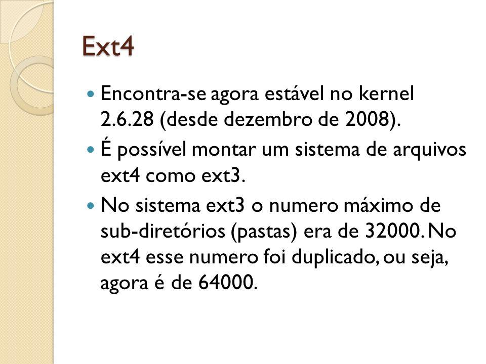 Ext4 Encontra-se agora estável no kernel 2.6.28 (desde dezembro de 2008). É possível montar um sistema de arquivos ext4 como ext3.