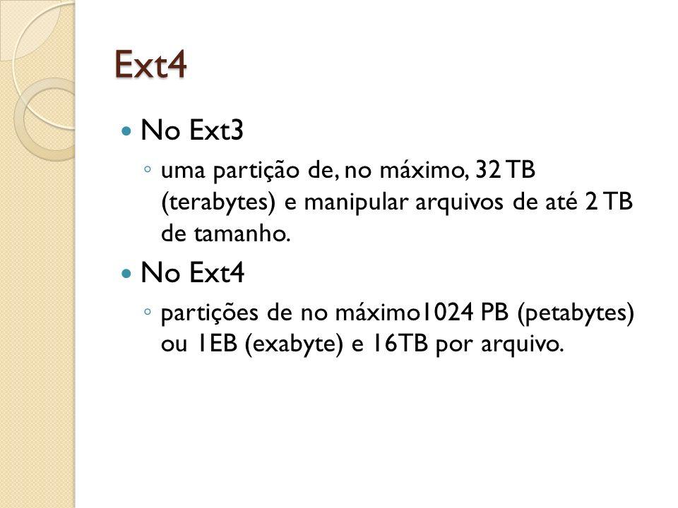 Ext4 No Ext3. uma partição de, no máximo, 32 TB (terabytes) e manipular arquivos de até 2 TB de tamanho.