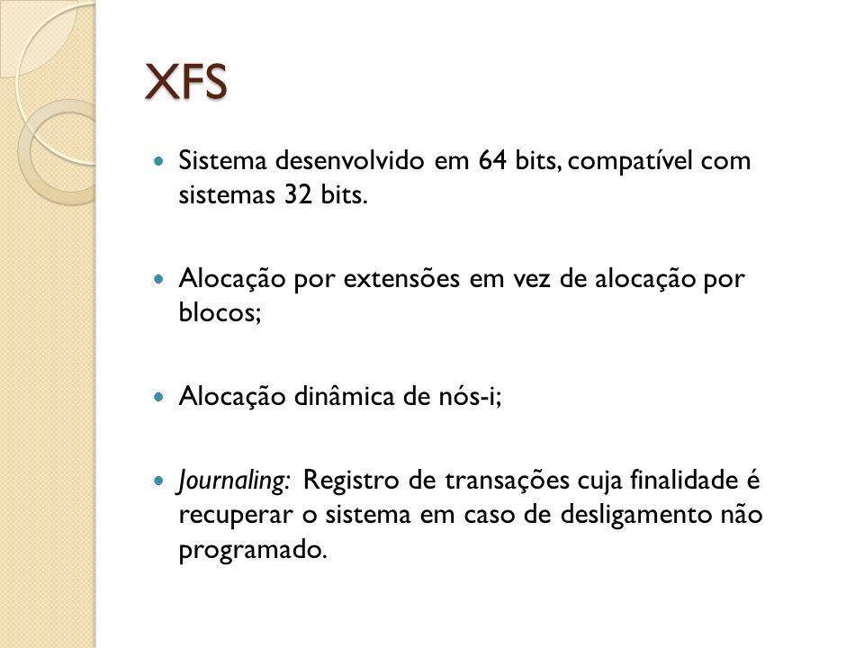 XFS Sistema desenvolvido em 64 bits, compatível com sistemas 32 bits.