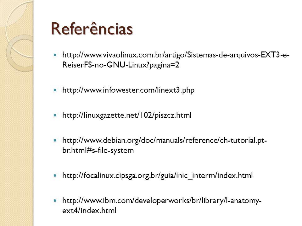Referências http://www.vivaolinux.com.br/artigo/Sistemas-de-arquivos-EXT3-e- ReiserFS-no-GNU-Linux pagina=2.