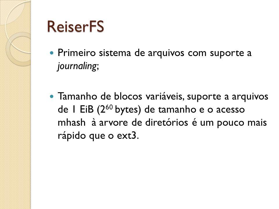 ReiserFS Primeiro sistema de arquivos com suporte a journaling;